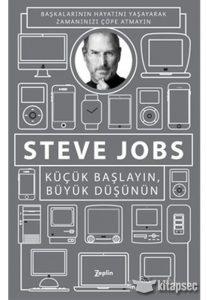 Steve Jobs - Küçük Başlayın, Büyük Düşünün